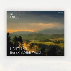 Georg Knaus: Lichtland Bayerischer Wald